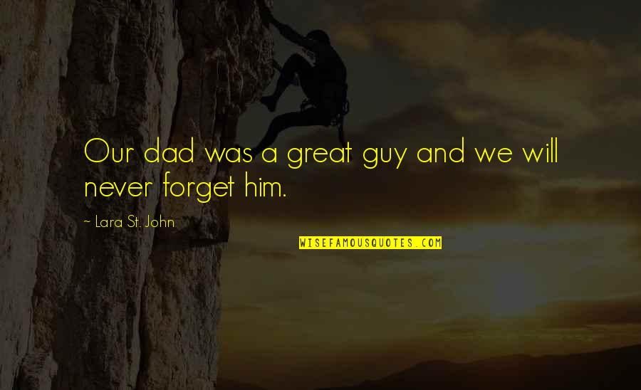 Great Forget Quotes By Lara St. John: Our dad was a great guy and we
