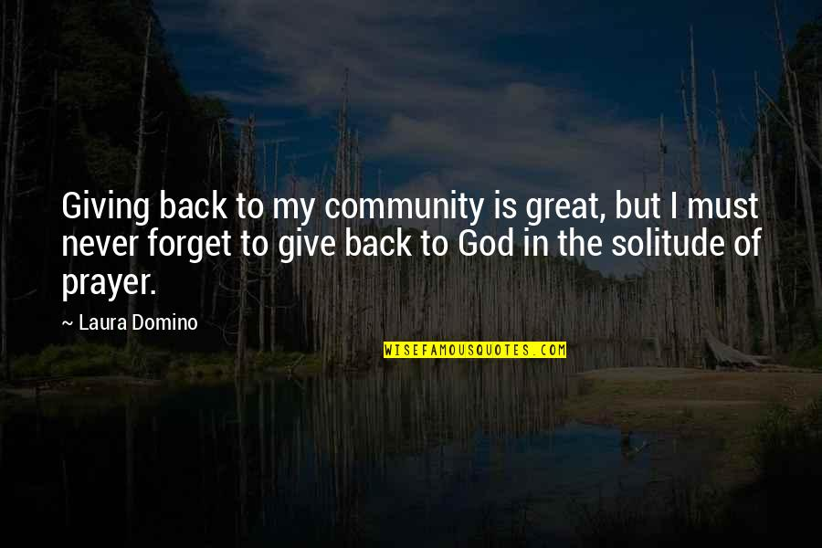 Great Forget Quotes By Laura Domino: Giving back to my community is great, but