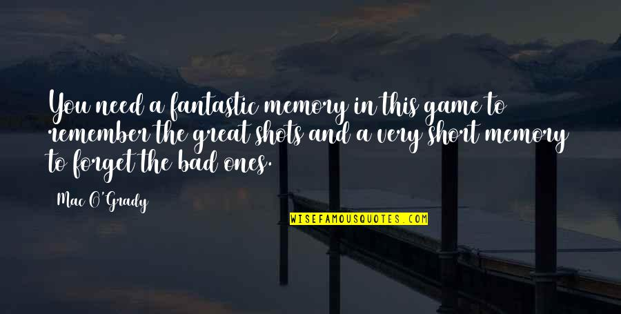 Great Forget Quotes By Mac O'Grady: You need a fantastic memory in this game
