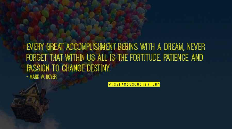 Great Forget Quotes By Mark W. Boyer: Every great accomplishment begins with a dream, never