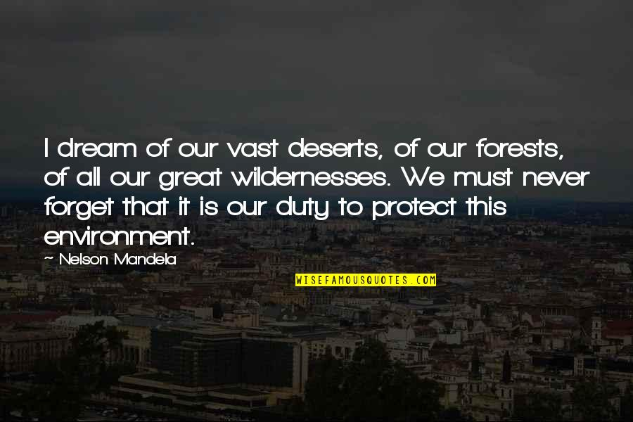 Great Forget Quotes By Nelson Mandela: I dream of our vast deserts, of our