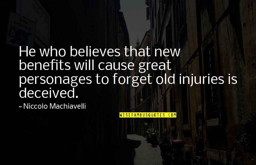 Great Forget Quotes By Niccolo Machiavelli: He who believes that new benefits will cause