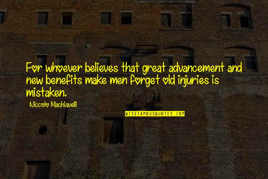Great Forget Quotes By Niccolo Machiavelli: For whoever believes that great advancement and new
