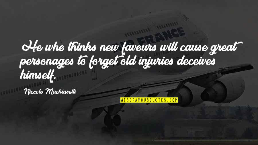 Great Forget Quotes By Niccolo Machiavelli: He who thinks new favours will cause great