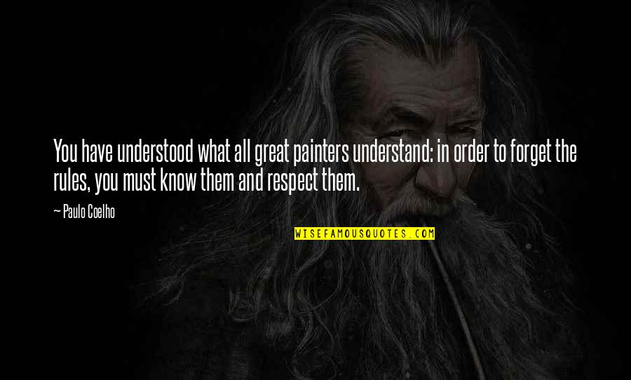 Great Forget Quotes By Paulo Coelho: You have understood what all great painters understand: