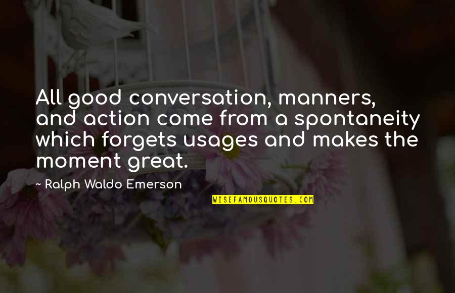 Great Forget Quotes By Ralph Waldo Emerson: All good conversation, manners, and action come from