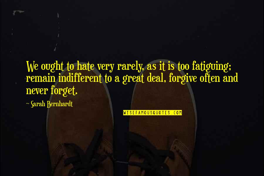 Great Forget Quotes By Sarah Bernhardt: We ought to hate very rarely, as it