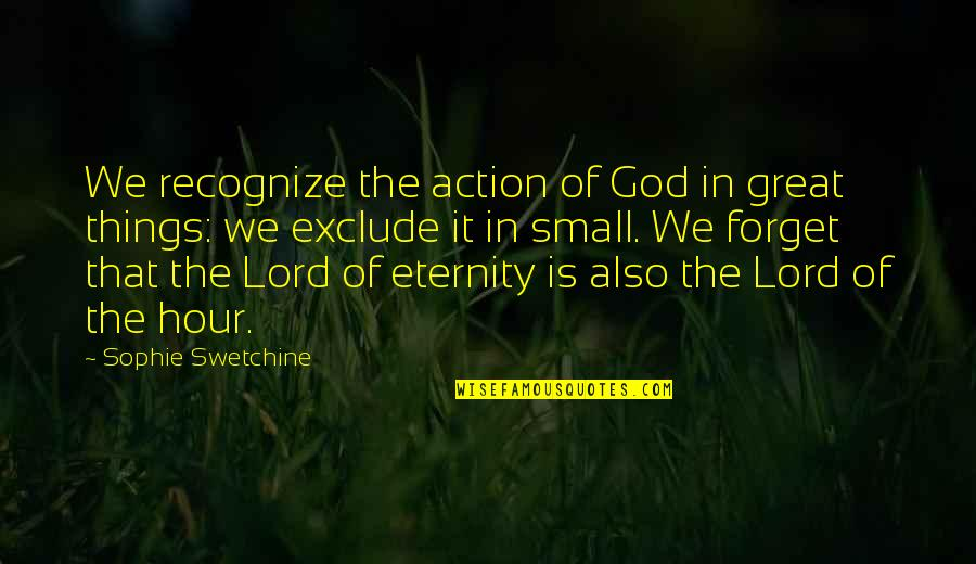 Great Forget Quotes By Sophie Swetchine: We recognize the action of God in great