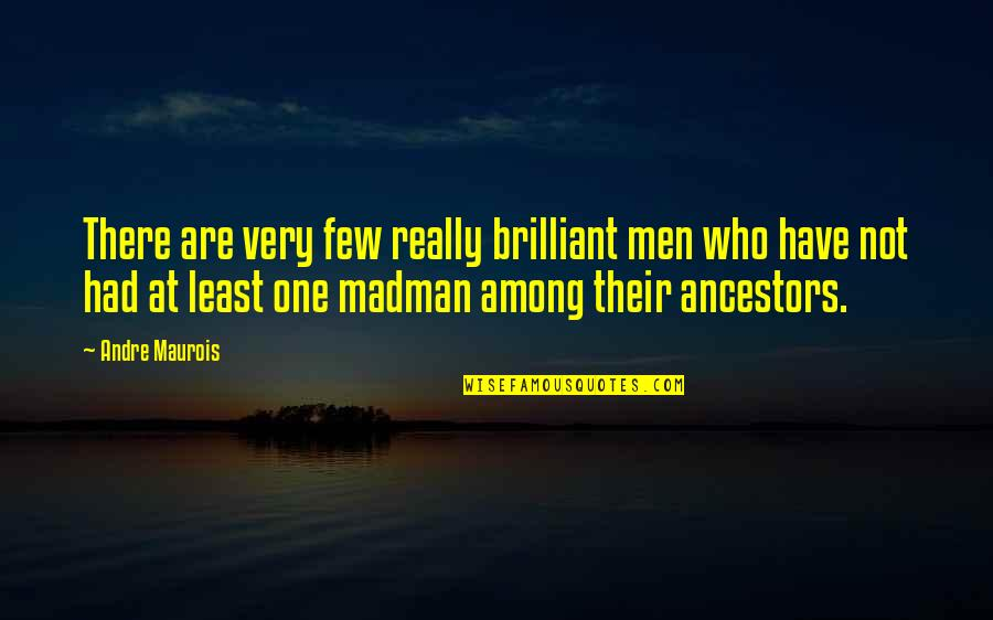 Great Gatsby Human Condition Quotes By Andre Maurois: There are very few really brilliant men who
