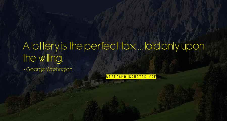 Great Gatsby Human Condition Quotes By George Washington: A lottery is the perfect tax ... laid