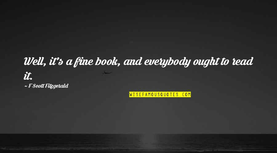 Great Gatsby Quotes By F Scott Fitzgerald: Well, it's a fine book, and everybody ought