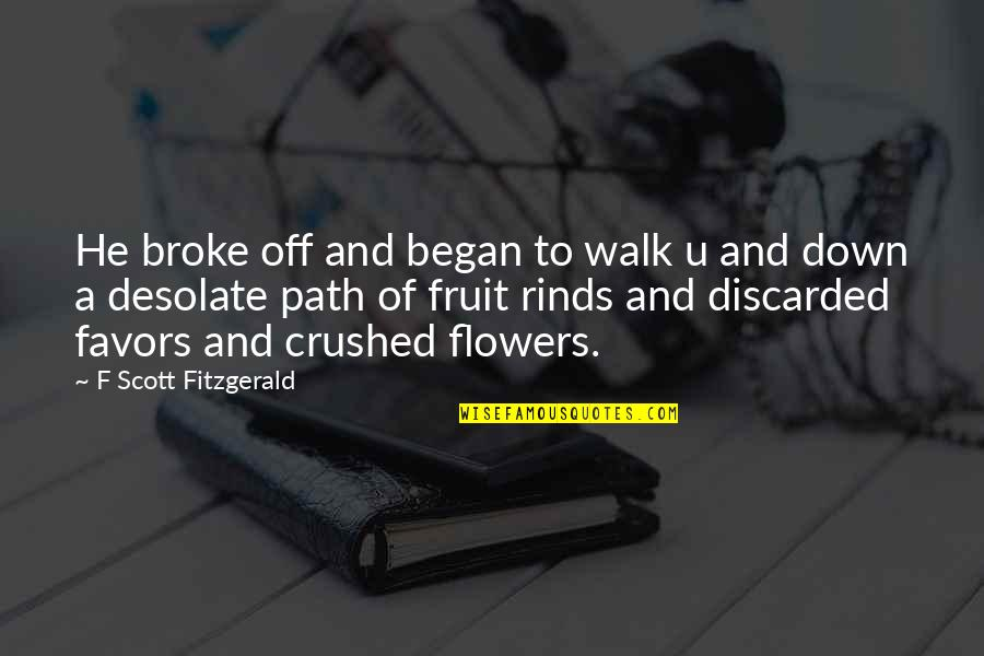 Great Gatsby Quotes By F Scott Fitzgerald: He broke off and began to walk u