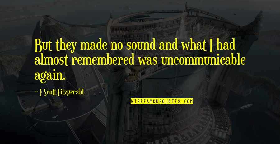 Great Gatsby Quotes By F Scott Fitzgerald: But they made no sound and what I