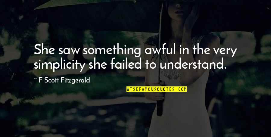 Great Gatsby Quotes By F Scott Fitzgerald: She saw something awful in the very simplicity