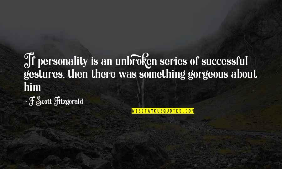 Great Gatsby Quotes By F Scott Fitzgerald: If personality is an unbroken series of successful