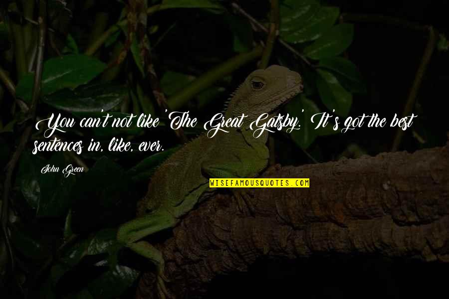 Great Gatsby Quotes By John Green: You can't not like 'The Great Gatsby.' It's