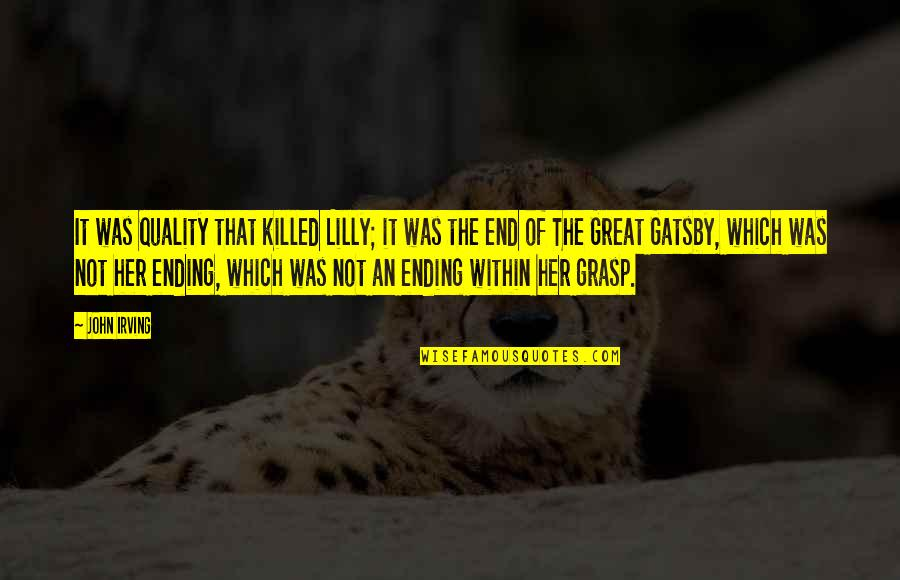 Great Gatsby Quotes By John Irving: It was quality that killed Lilly; it was