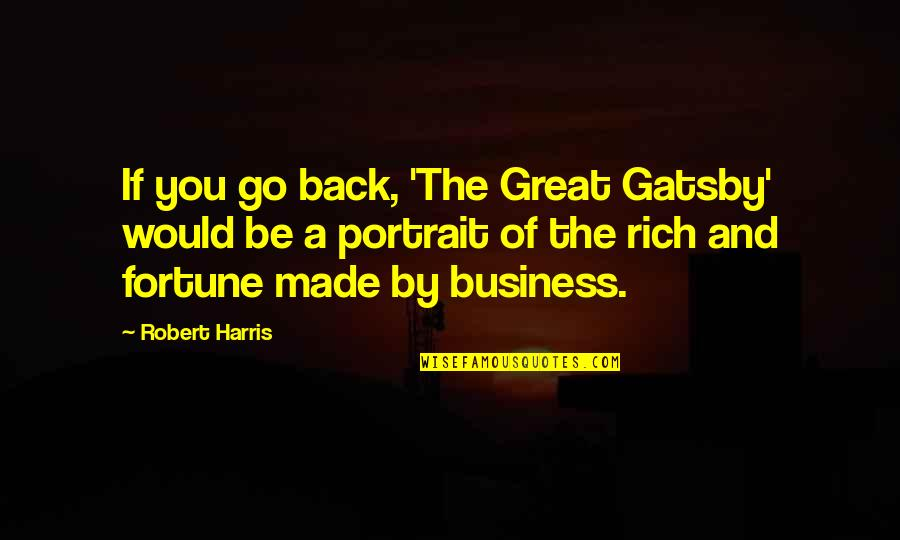 Great Gatsby Quotes By Robert Harris: If you go back, 'The Great Gatsby' would