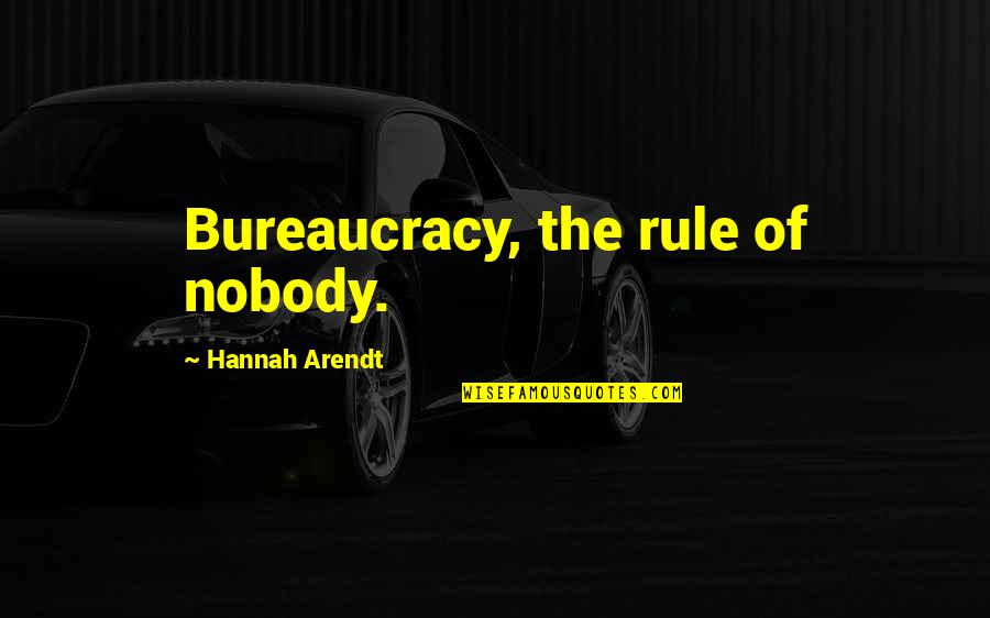 Great Gatsby Symbols Quotes By Hannah Arendt: Bureaucracy, the rule of nobody.