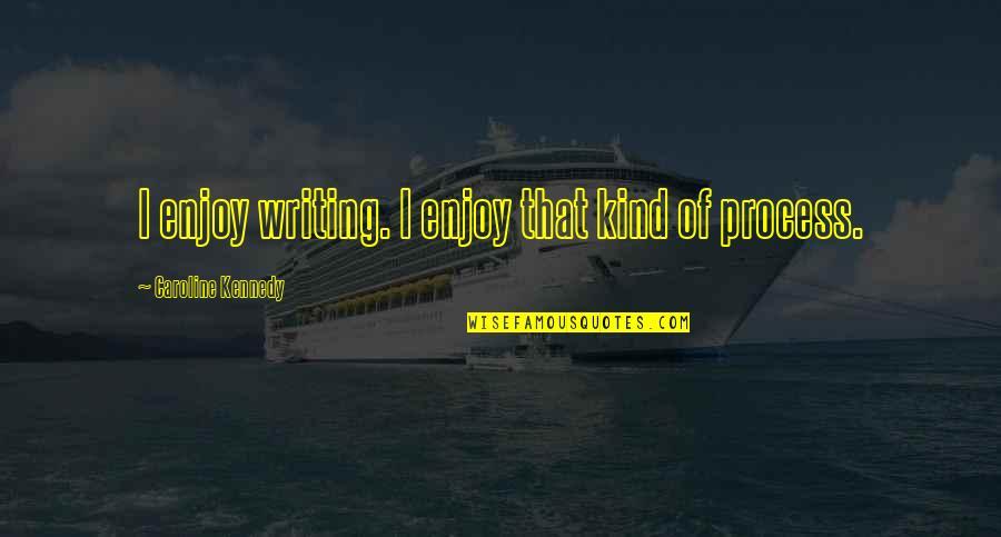Great Grandma Death Quotes By Caroline Kennedy: I enjoy writing. I enjoy that kind of