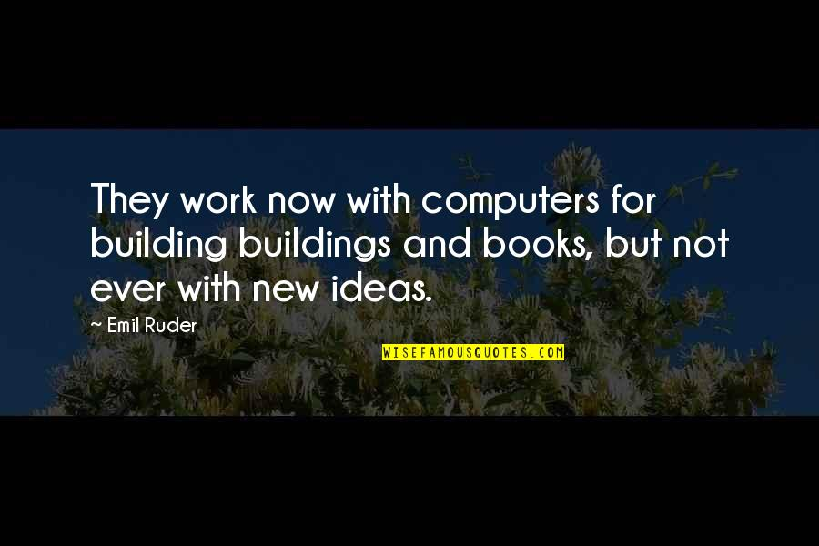 Great Grandma Death Quotes By Emil Ruder: They work now with computers for building buildings