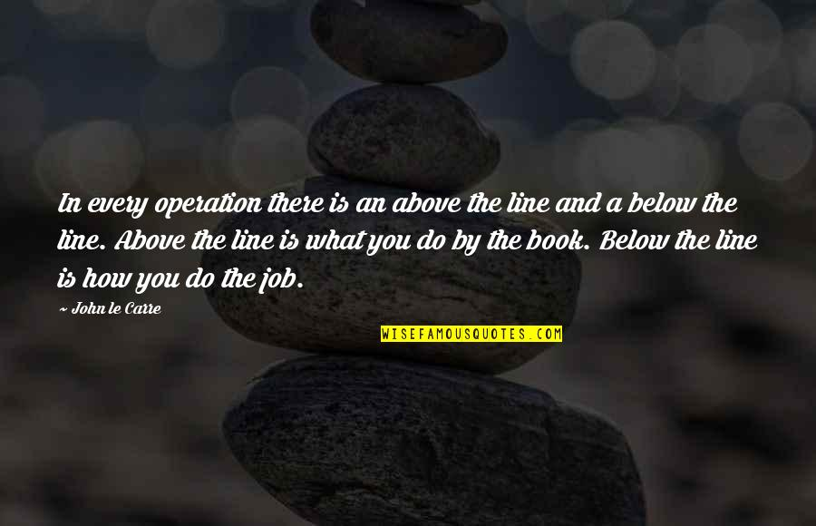 Great Grandma Death Quotes By John Le Carre: In every operation there is an above the