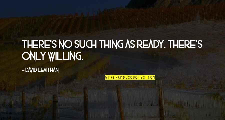 Great Green Bay Packer Quotes By David Levithan: There's no such thing as ready. There's only