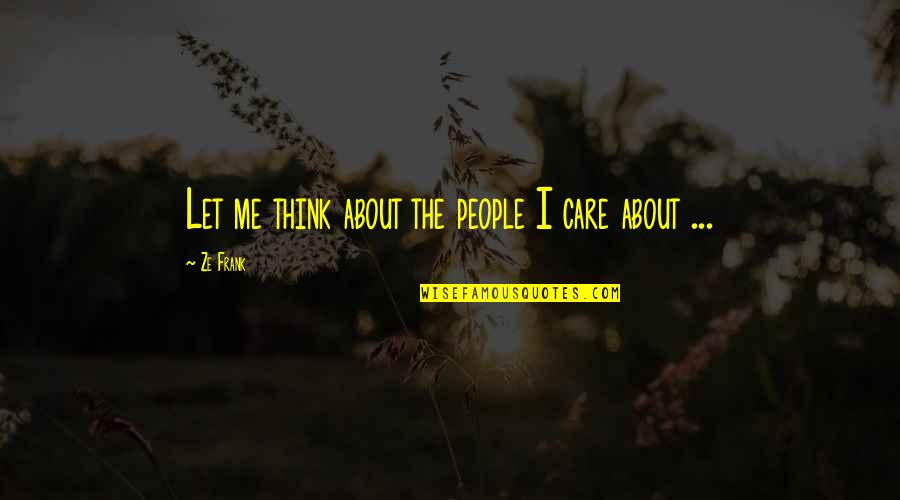 Great Green Bay Packer Quotes By Ze Frank: Let me think about the people I care