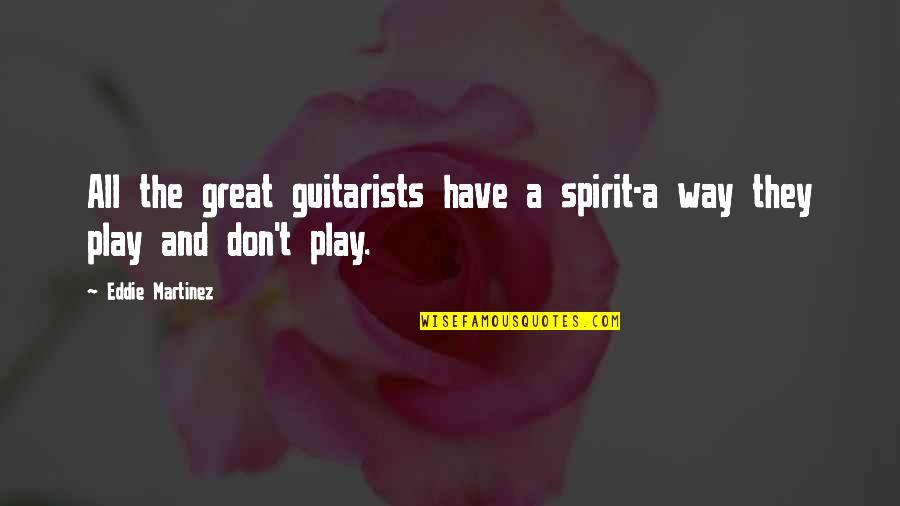 Great Guitarists Quotes By Eddie Martinez: All the great guitarists have a spirit-a way