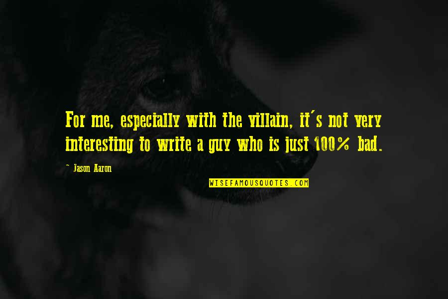 Great Hairdresser Quotes By Jason Aaron: For me, especially with the villain, it's not