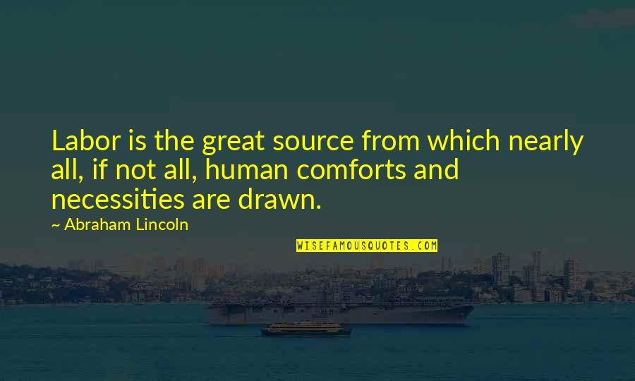 Great Hard Work Quotes By Abraham Lincoln: Labor is the great source from which nearly