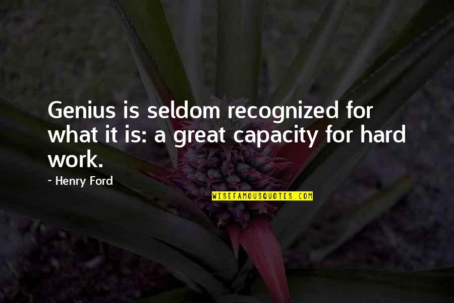 Great Hard Work Quotes By Henry Ford: Genius is seldom recognized for what it is: