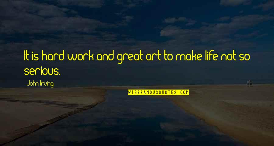 Great Hard Work Quotes By John Irving: It is hard work and great art to