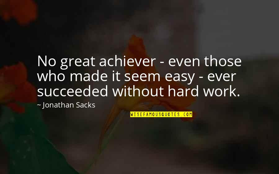 Great Hard Work Quotes By Jonathan Sacks: No great achiever - even those who made