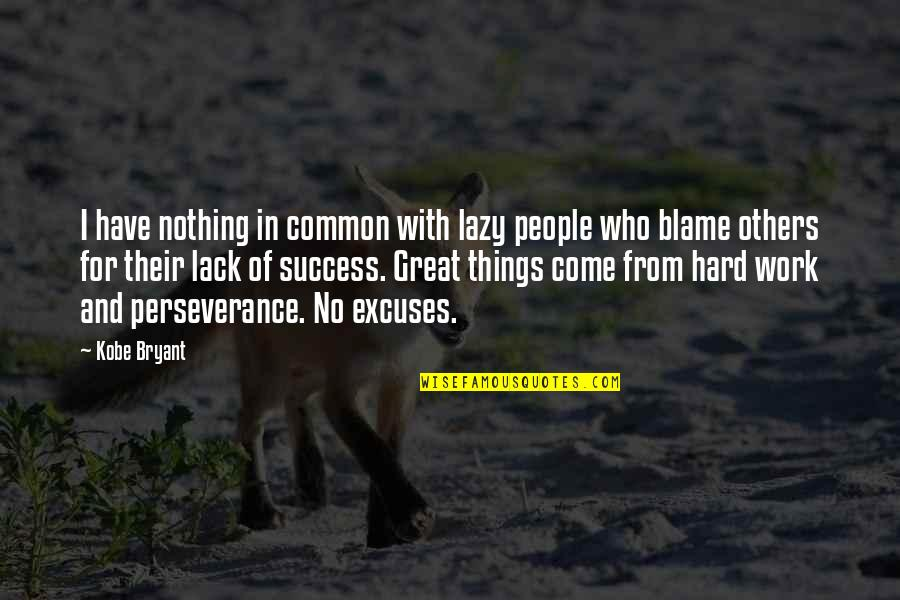Great Hard Work Quotes By Kobe Bryant: I have nothing in common with lazy people