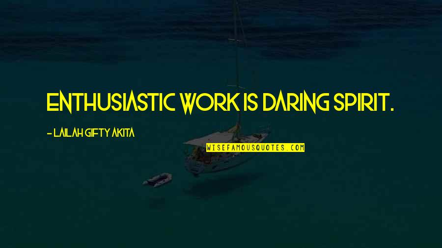 Great Hard Work Quotes By Lailah Gifty Akita: Enthusiastic work is daring spirit.