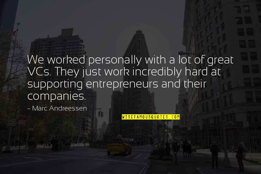 Great Hard Work Quotes By Marc Andreessen: We worked personally with a lot of great
