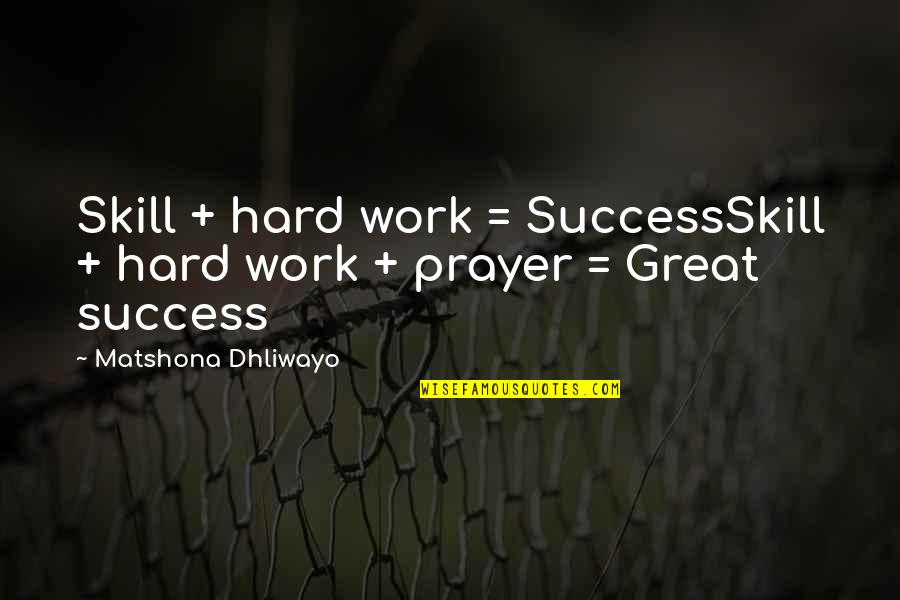 Great Hard Work Quotes By Matshona Dhliwayo: Skill + hard work = SuccessSkill + hard