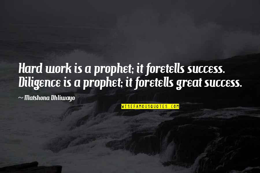 Great Hard Work Quotes By Matshona Dhliwayo: Hard work is a prophet; it foretells success.