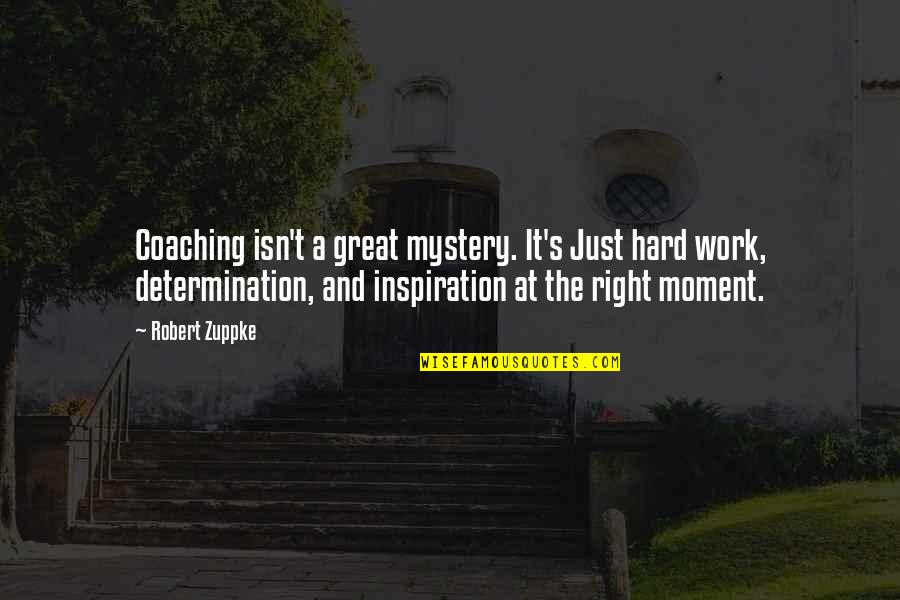 Great Hard Work Quotes By Robert Zuppke: Coaching isn't a great mystery. It's Just hard