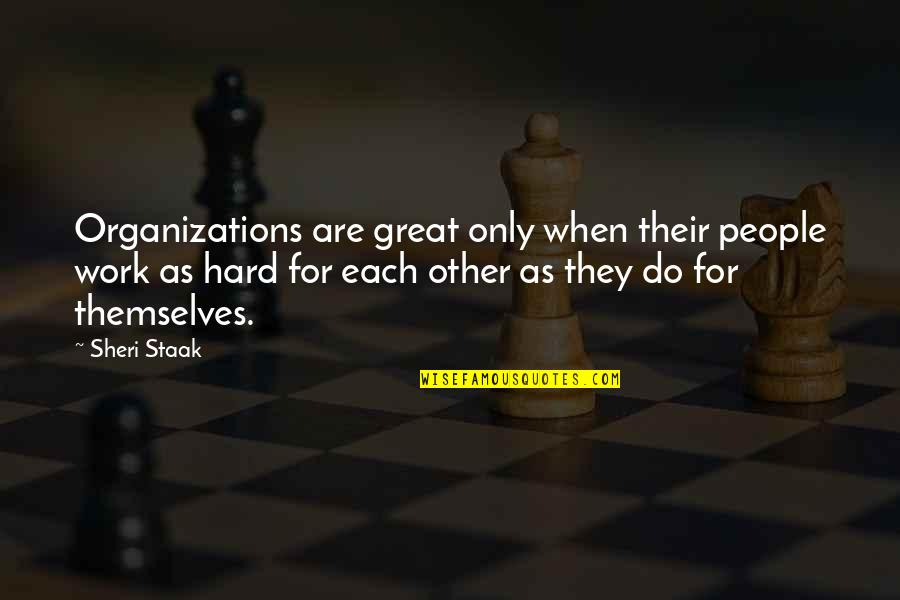 Great Hard Work Quotes By Sheri Staak: Organizations are great only when their people work