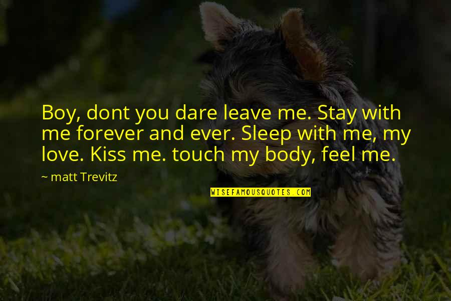 Great Head Coach Quotes By Matt Trevitz: Boy, dont you dare leave me. Stay with