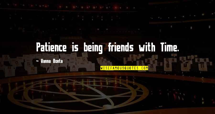 Great Head Coach Quotes By Vanna Bonta: Patience is being friends with Time.