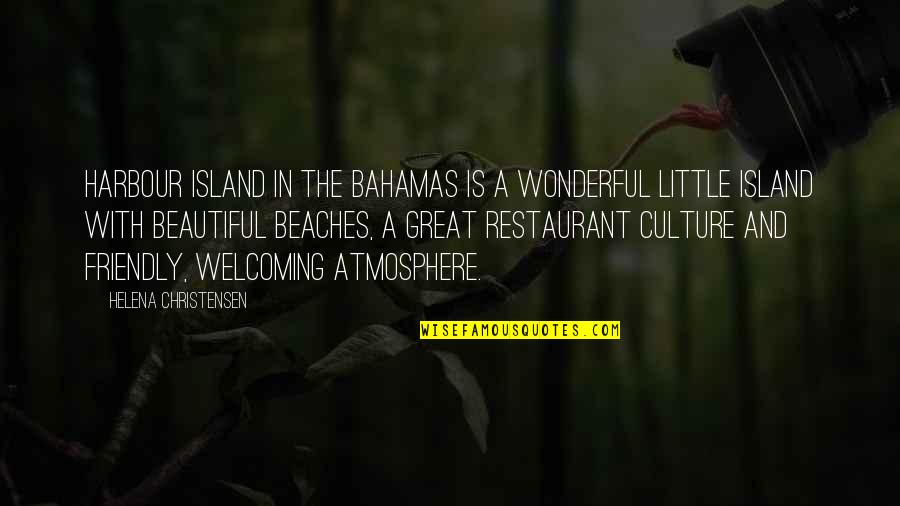 Great Helena Quotes By Helena Christensen: Harbour Island in the Bahamas is a wonderful