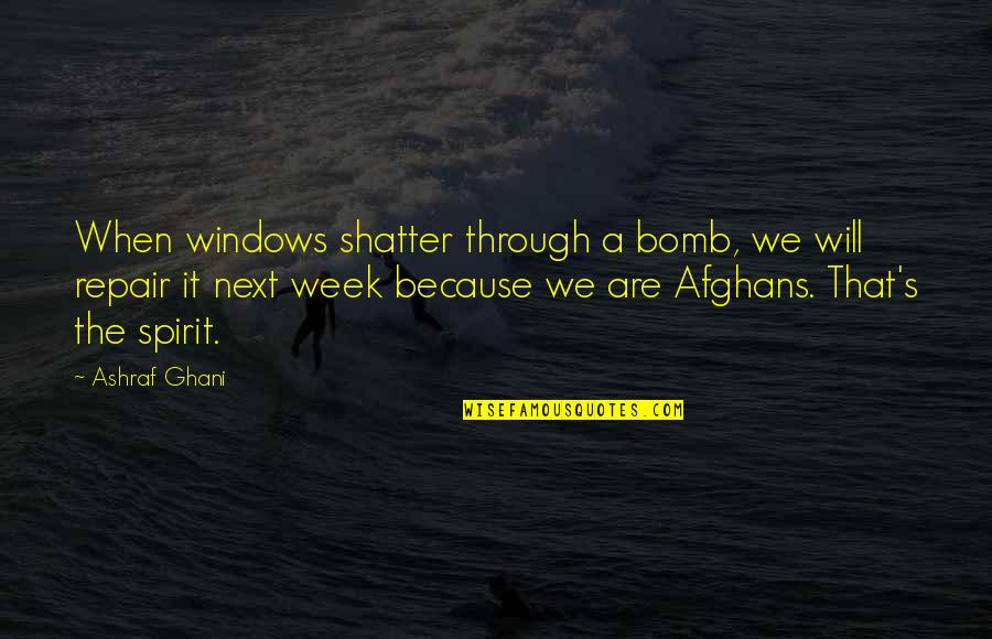 Great Inspirational Sayings And Quotes By Ashraf Ghani: When windows shatter through a bomb, we will