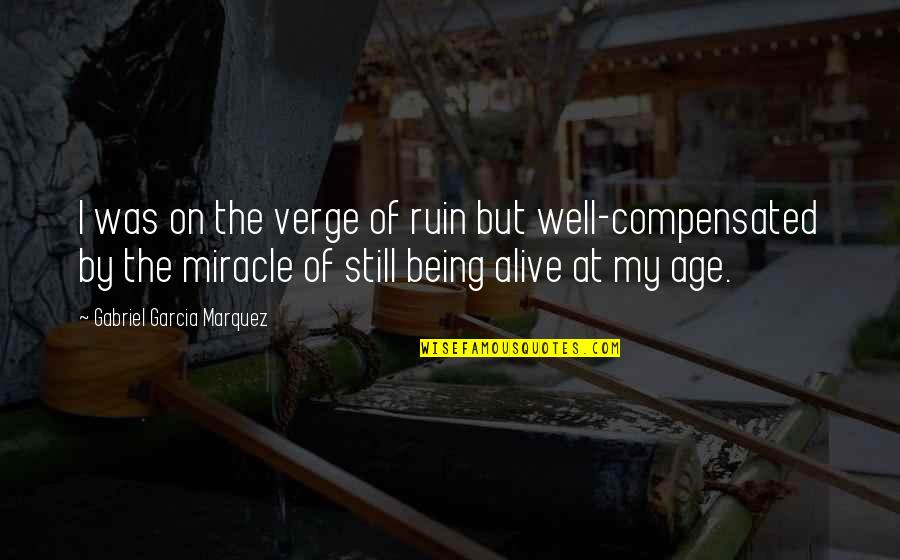 Great Inspirational Sayings And Quotes By Gabriel Garcia Marquez: I was on the verge of ruin but