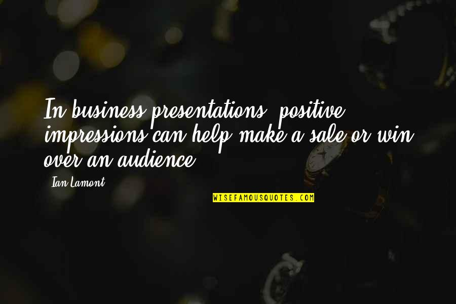 Great Inspirational Sayings And Quotes By Ian Lamont: In business presentations, positive impressions can help make