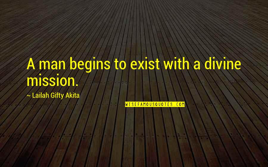 Great Inspirational Sayings And Quotes By Lailah Gifty Akita: A man begins to exist with a divine
