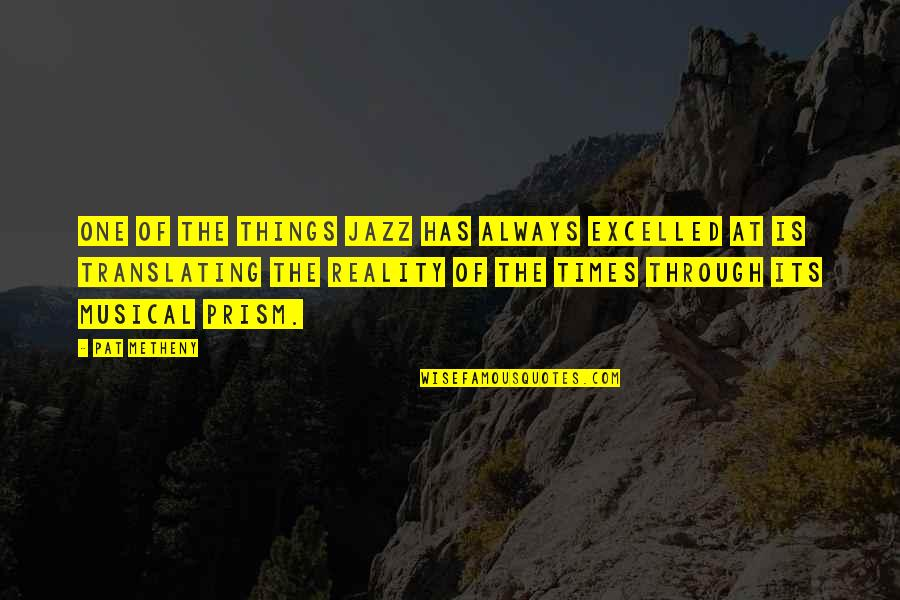 Great Inspirational Sayings And Quotes By Pat Metheny: One of the things jazz has always excelled