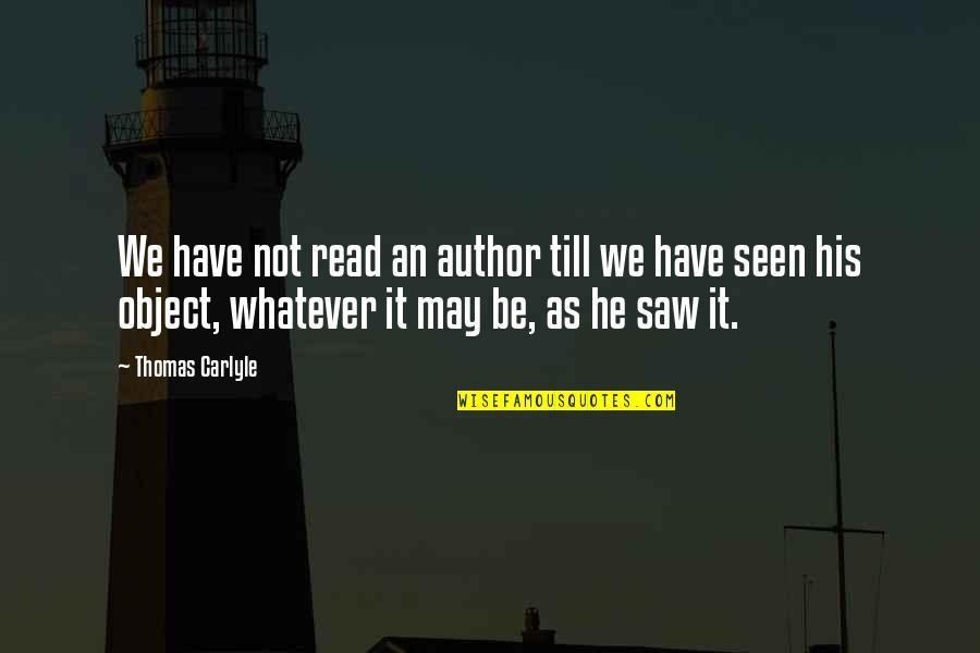 Great Inspirational Sayings And Quotes By Thomas Carlyle: We have not read an author till we